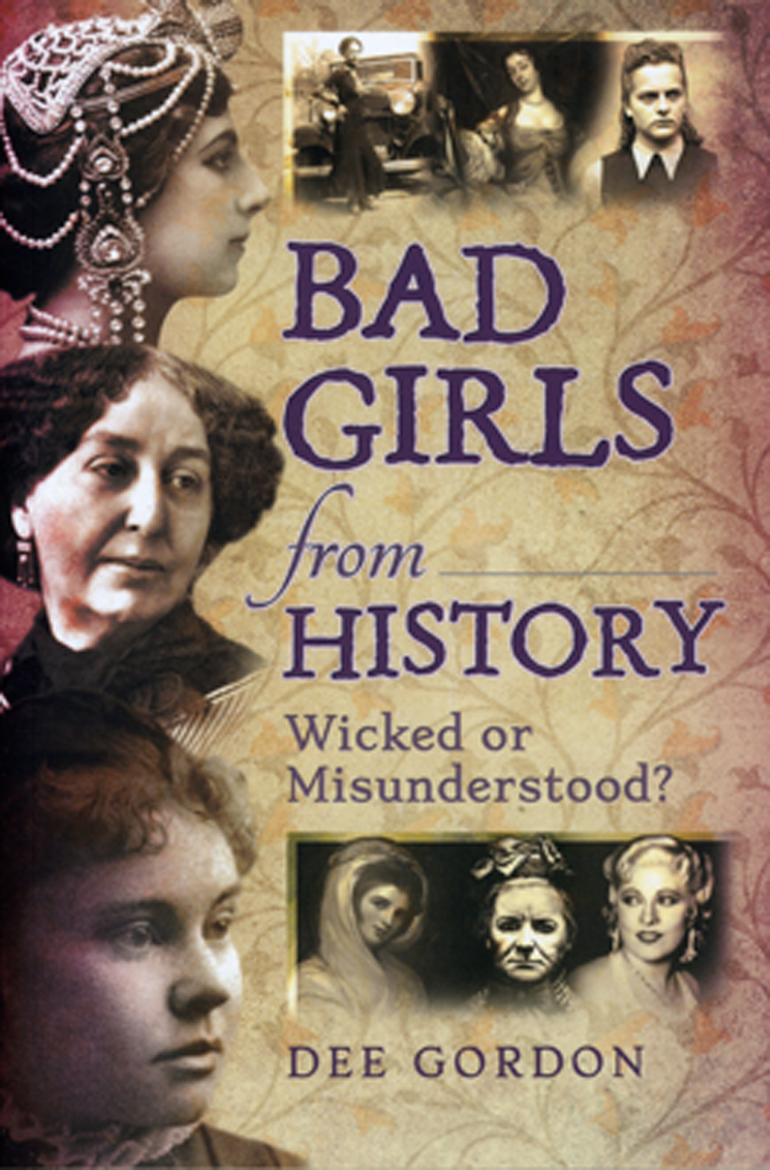 Bad Girls From History Wicked Or Misunderstood True